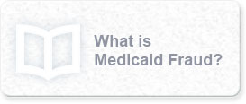 What is Medicaid Fraud?