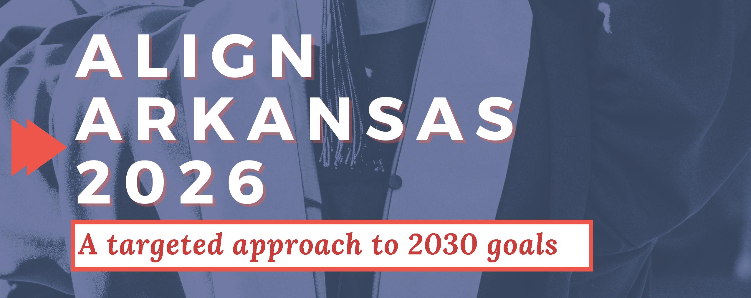 Align Arkansas 2026: A targeted approach to 2030 goals